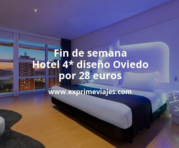 Fin de semana: Hotel 4* diseño Oviedo por 28€ p.p/noche