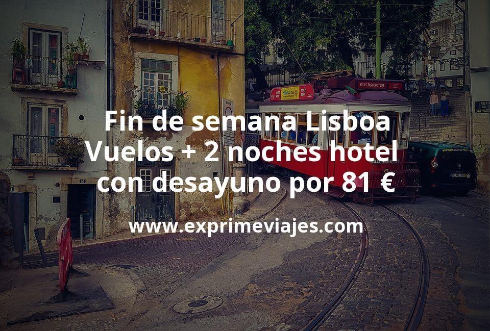 Fin de semana Lisboa: Vuelos + 2 noches hotel con desayuno por 81euros
