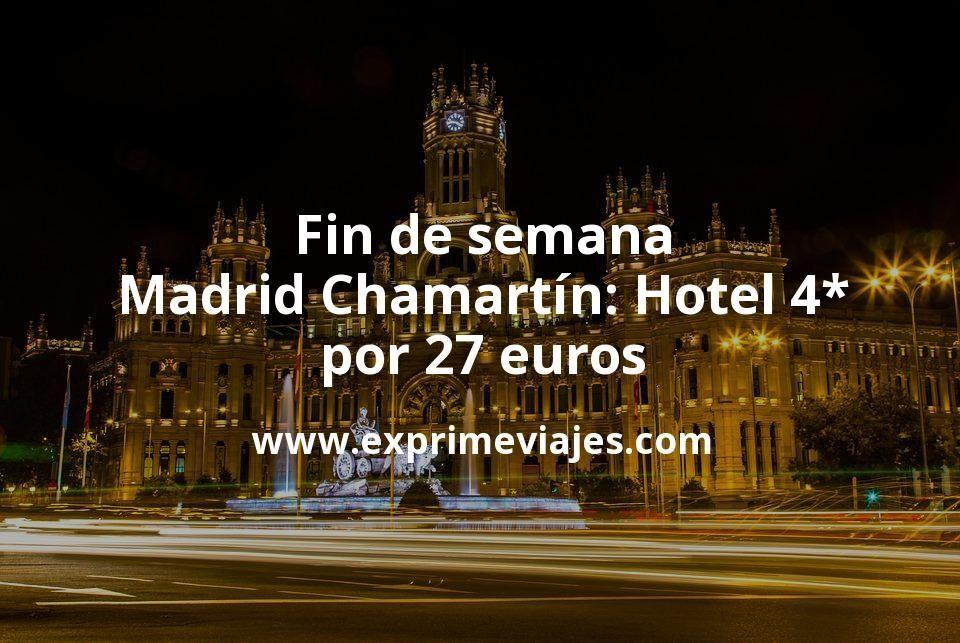 ¡Wow! Fin de semana Madrid Chamartín: Hotel 4* por 27€ p.p/noche
