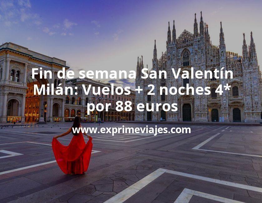 Fin de semana San Valentín en Milán: Vuelos + 2 noches 4* por 88euros