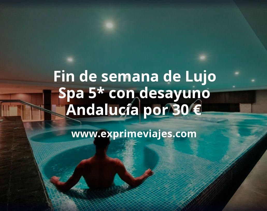 Fin de semana de Lujo: Spa 5* con desayuno Andalucía por 30€ p.p/noche