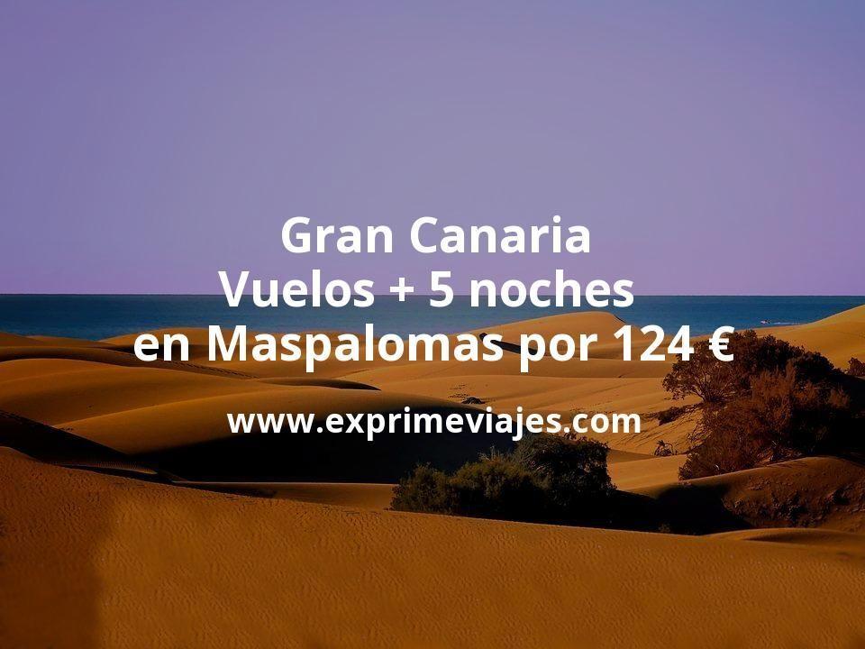 Gran Canaria: Vuelos + 5 noches en Maspalomas por 124euros