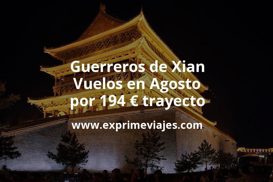 Descubre los Guerreros de Xian en Agosto: Vuelos por 194euros trayecto