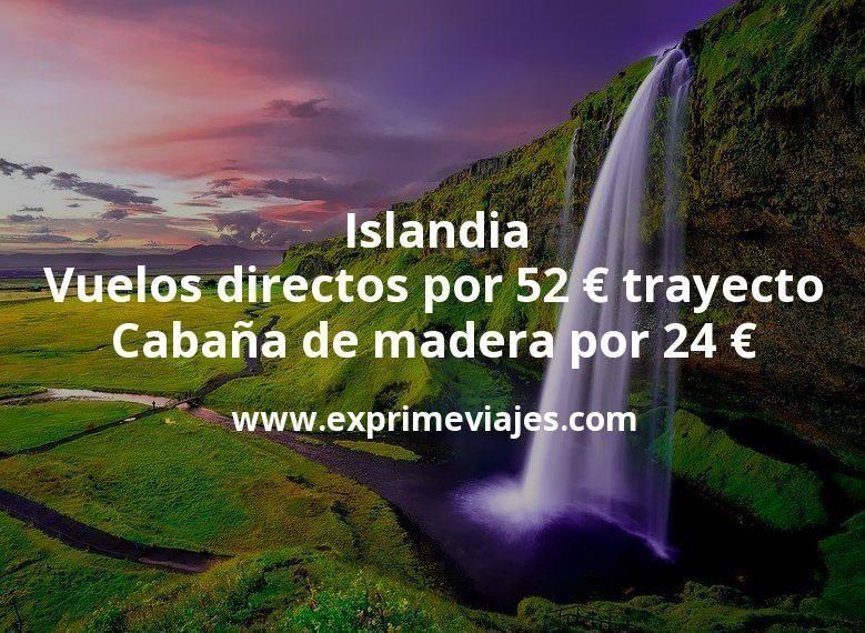 Islandia: Vuelos directos por 52euros trayecto; Cabaña de madera por 24euros p.p/noche