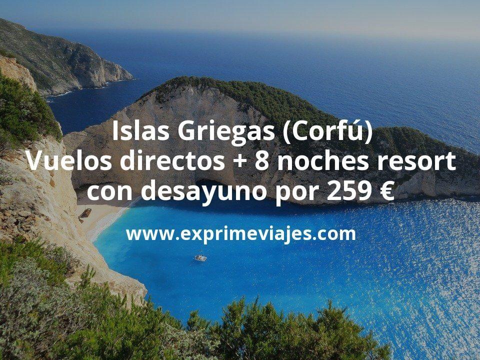 Islas Griegas, Corfú: vuelos directos + 8 noches resort con desayuno por 259euros