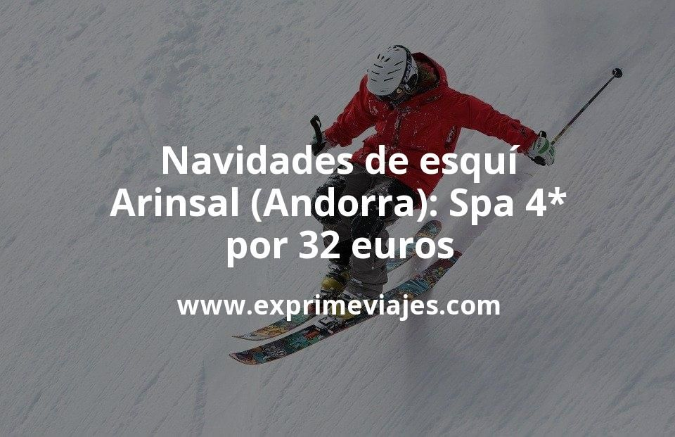 Navidades de esquí en Arinsal (Andorra): Spa 4* por 32€ p.p/noche