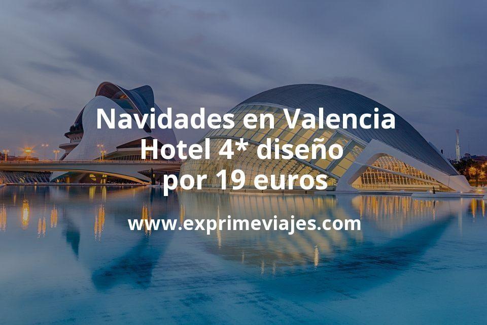 ¡Ganga! Navidades en Valencia: Hotel 4* diseño por 19€ p.p/noche
