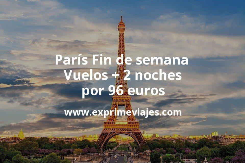 ¡Wow! París fin de semana: Vuelos + 2 noches por 96euros