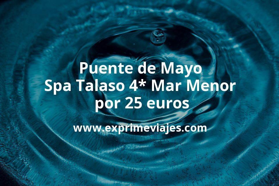 Puente de Mayo: Spa Talaso 4* Mar Menor por 25€ p.p/noche