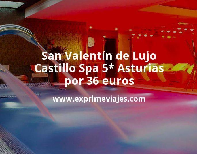 San Valentín de Lujo: Castillo Spa 5* Asturias por 36€ p.p/noche