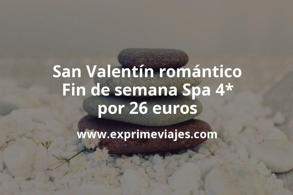 San Valentín romántico: Fin de semana Spa 4* por 26€ p.p/noche