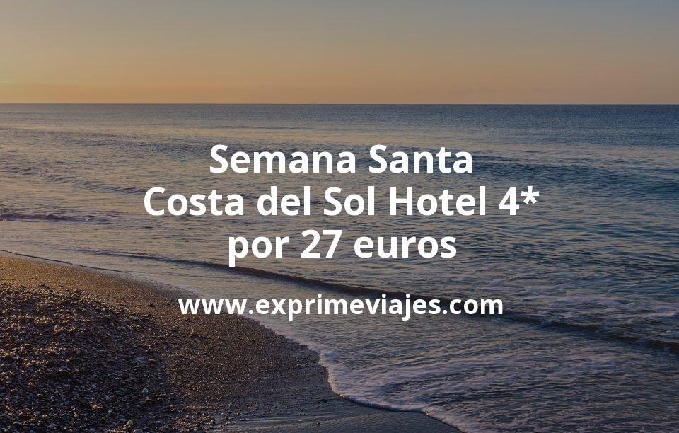 ¡Wow! Semana Santa Costa del Sol: Hotel 4* por 27€ p.p/noche