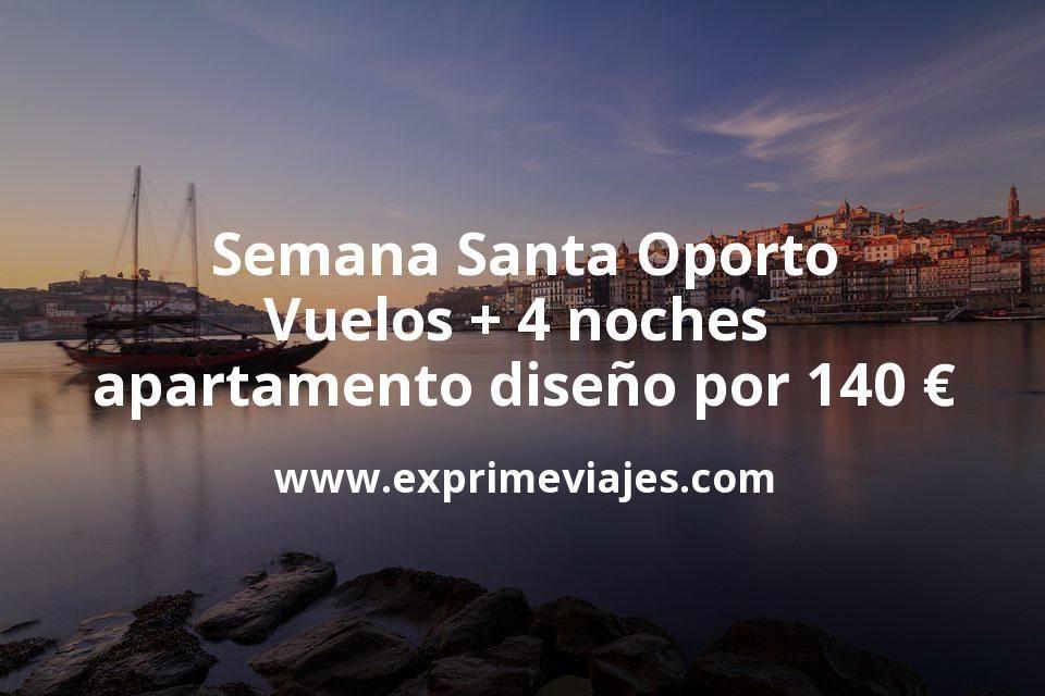 Semana Santa Oporto: Vuelos + 4 noches apartamento diseño por 140euros