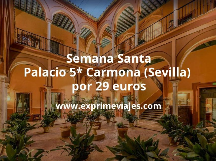 Semana Santa en Sevilla: Palacio 5* Carmona por 29€ p.p/noche