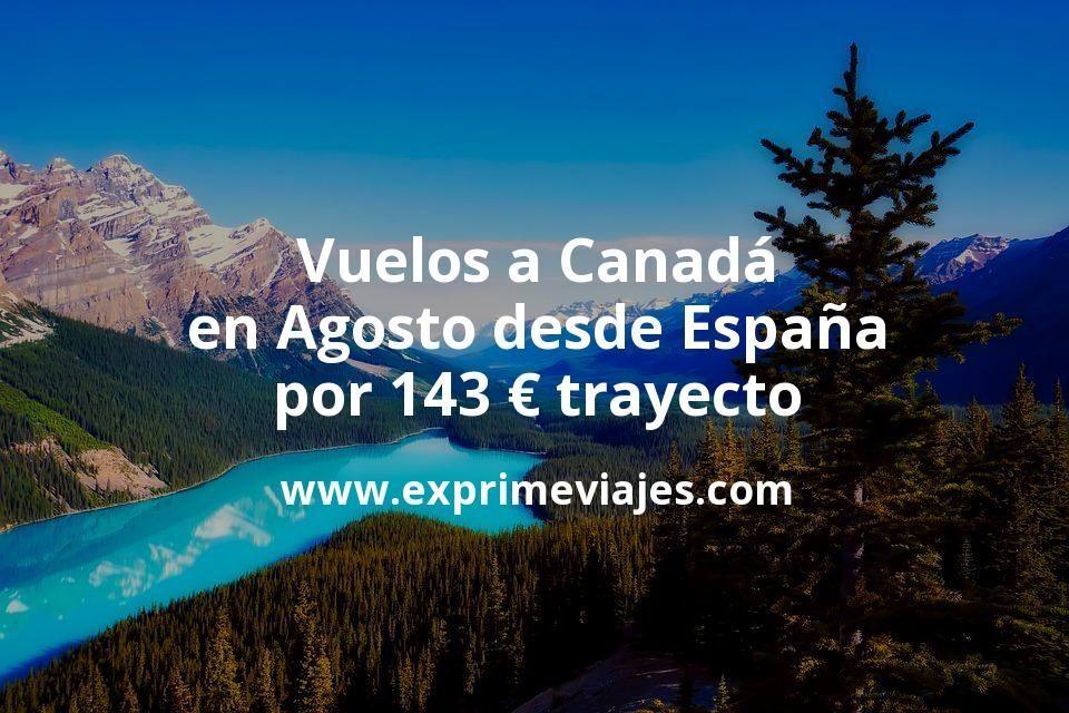 ¡Chollazo! Vuelos a Canadá en Agosto desde España por 143euros trayecto