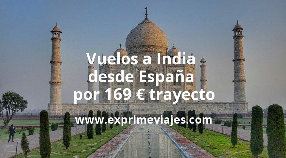 ¡Chollo! Vuelos a India desde España por 169euros trayecto