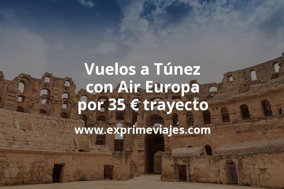 ¡Wow! Vuelos a Túnez con Air Europa por 35euros trayecto