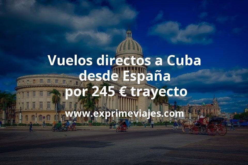 ¡Wow! Vuelos directos a Cuba desde España por 245euros trayecto