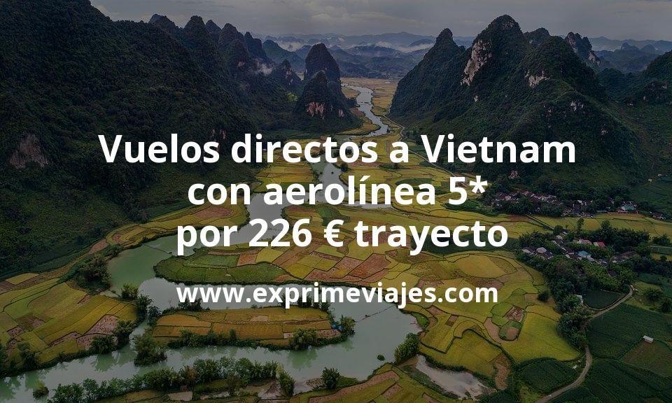¡Wow! Vuelos directos a Vietnam con aerolínea 5* por 226euros trayecto