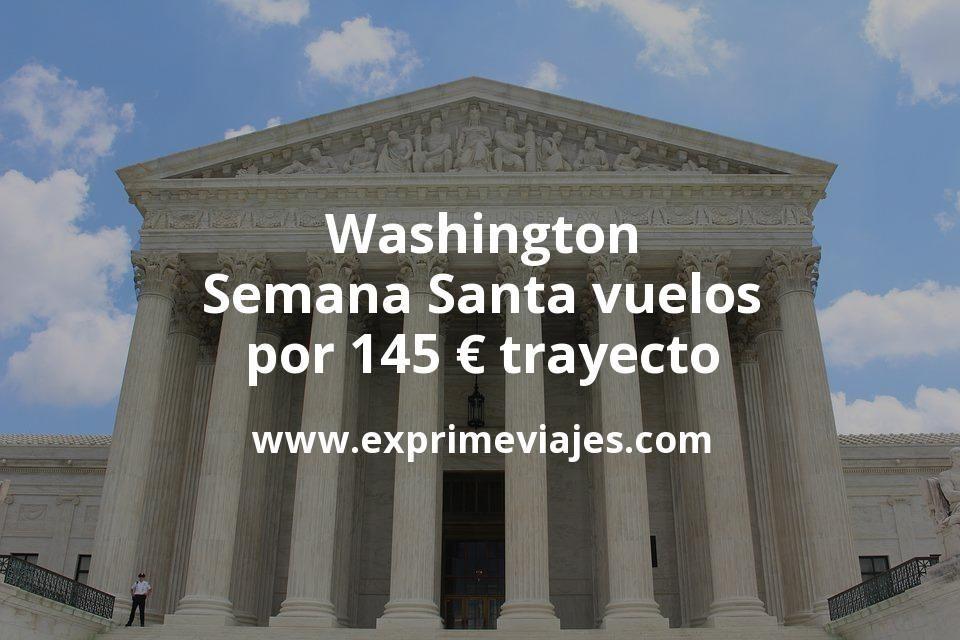 ¡Chollo! Washington en Semana Santa: Vuelos por 145euros trayecto