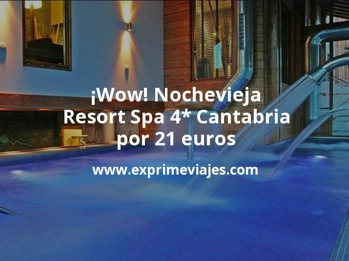 ¡Wow! Nochevieja: Resort Spa 4* Cantabria por 21 euros
