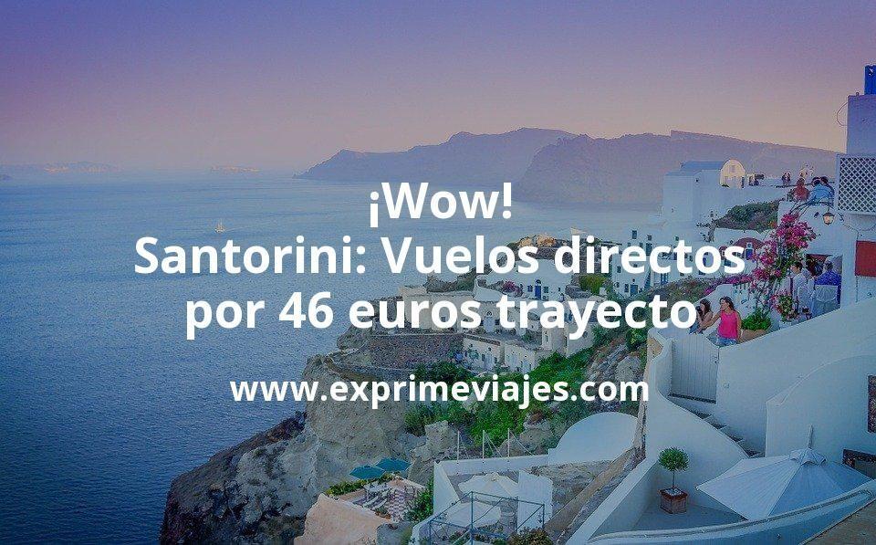 ¡Wow! Santorini: Vuelos directos por 46euros trayecto