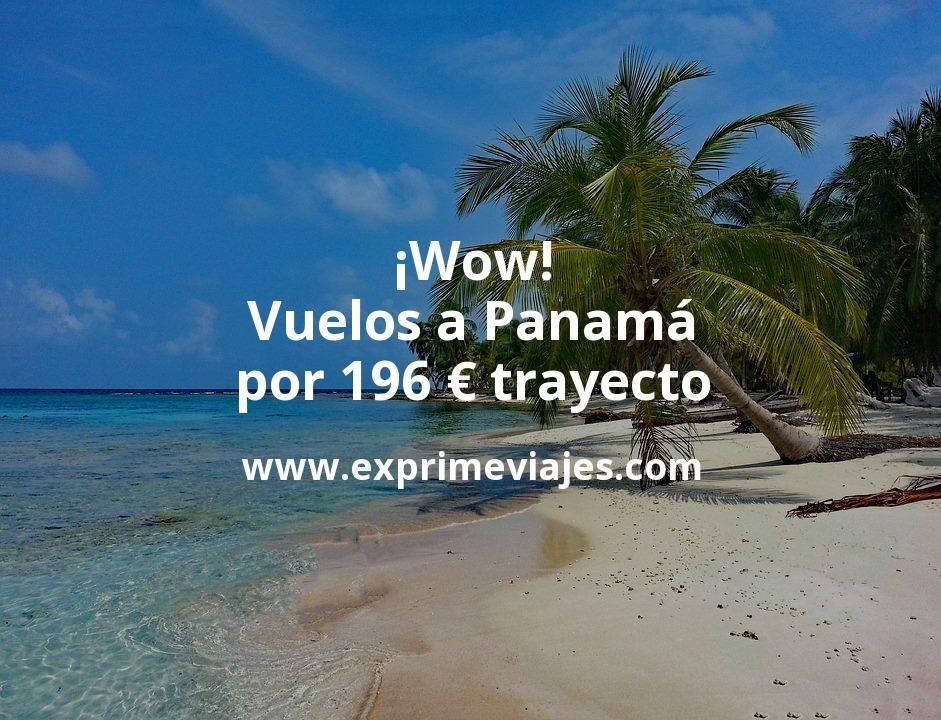 ¡Wow! Vuelos a Panamá por 196euros trayecto