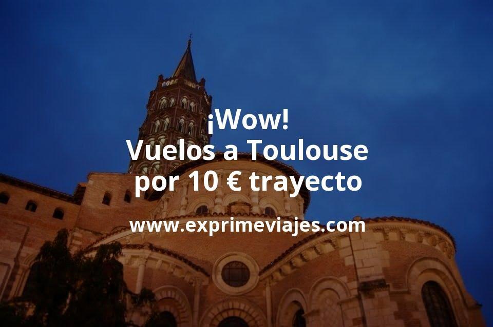¡Wow! Vuelos a Toulouse por 10euros trayecto