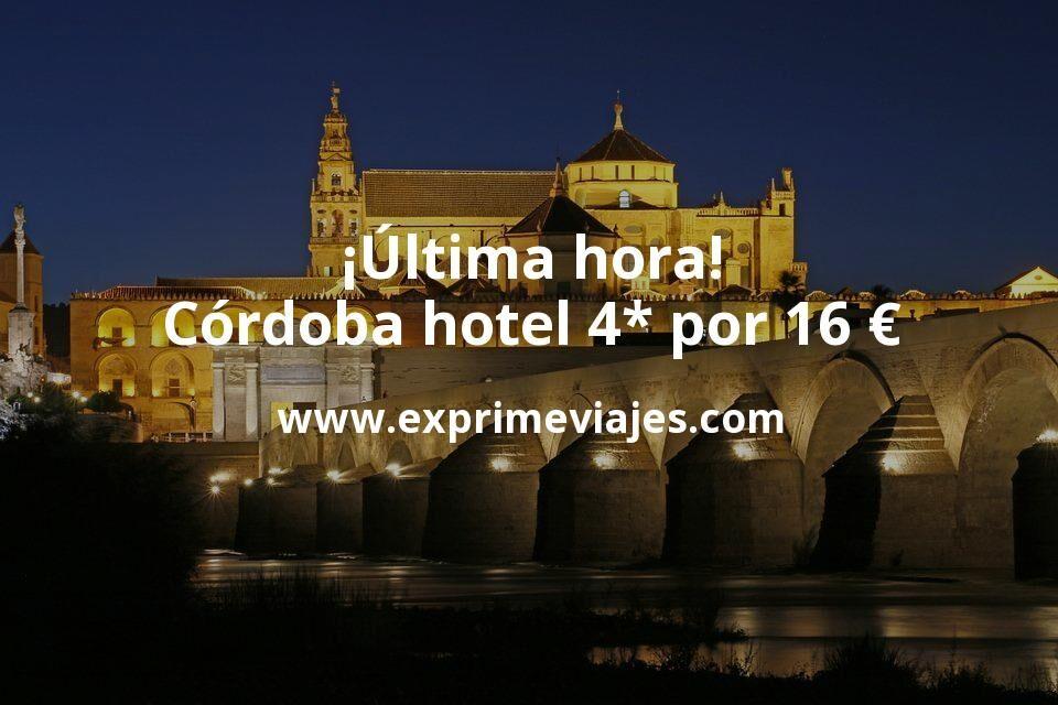 ¡Última hora! Córdoba hotel 4* por 16€ p.p/noche