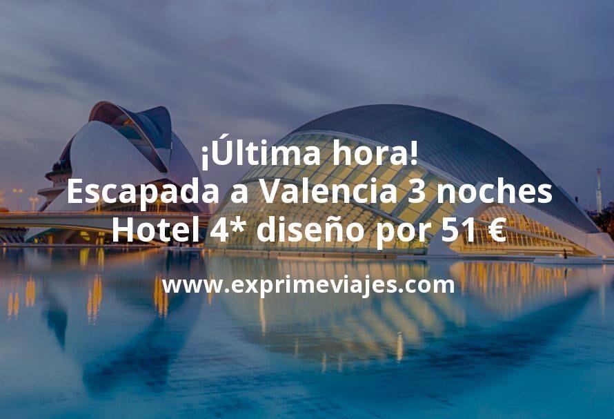 ¡Última hora! Escapada a Valencia: 3 noches hotel 4* diseño por 51euros p.p