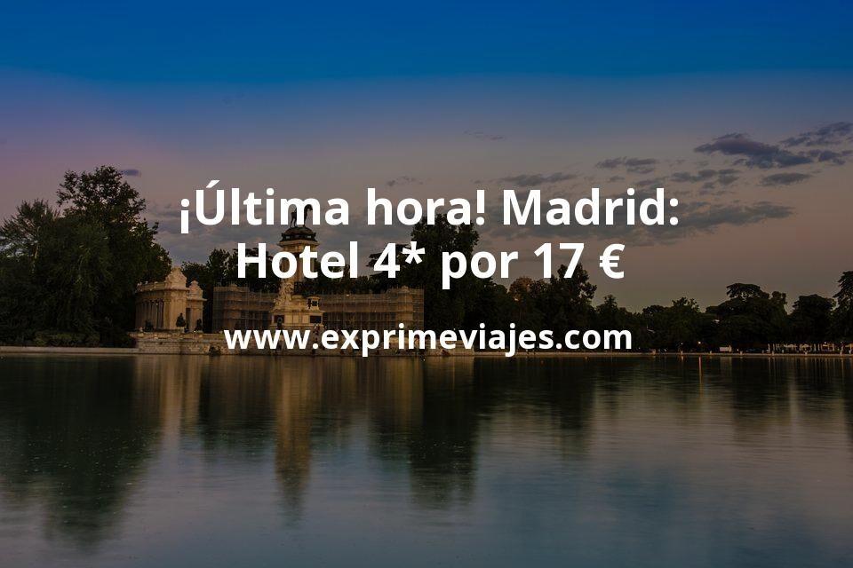 ¡Última hora! Madrid: Hotel 4* por 17euros