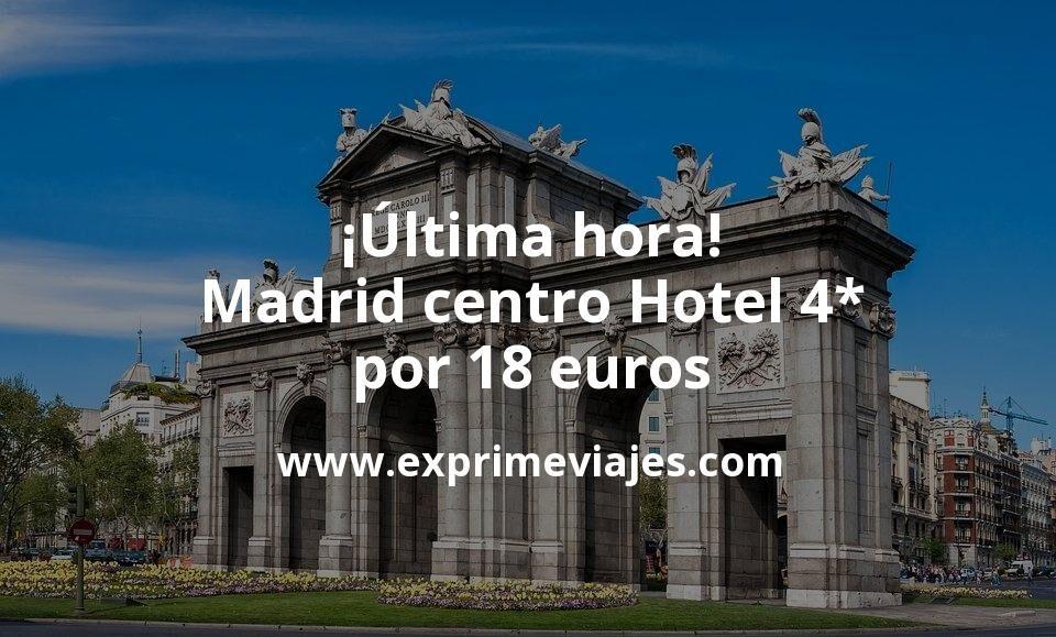 ¡Última hora! Madrid centro: Hotel 4* por 18€ p.p/noche