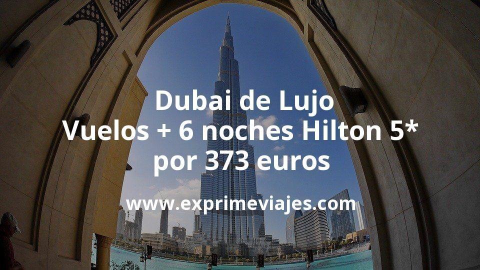 ¡Wow! Dubai de Lujo: Vuelos + 6 noches Hilton 5* por 373euros