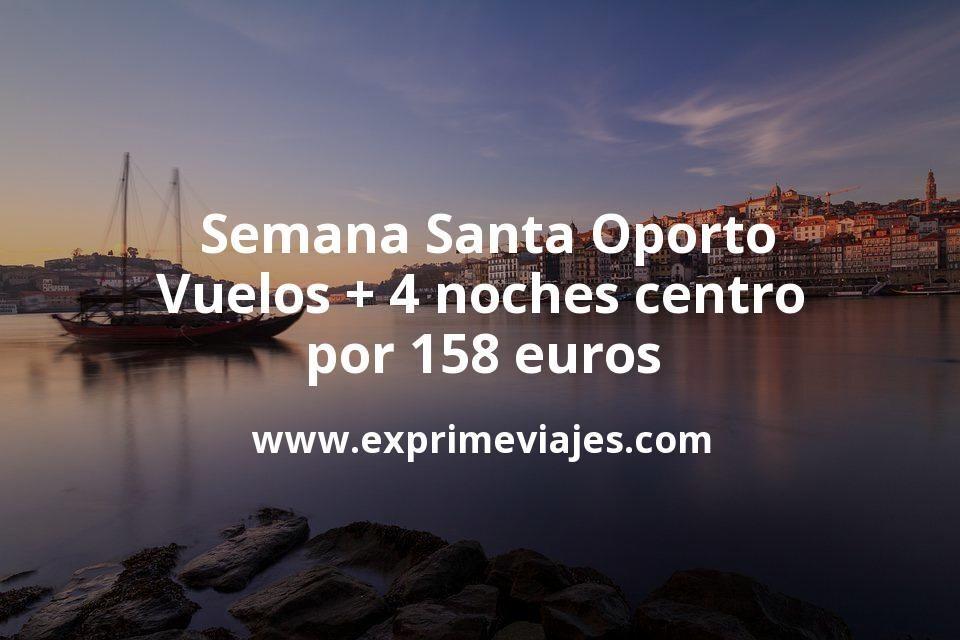 Semana Santa Oporto: Vuelos + 4 noches centro por 158euros