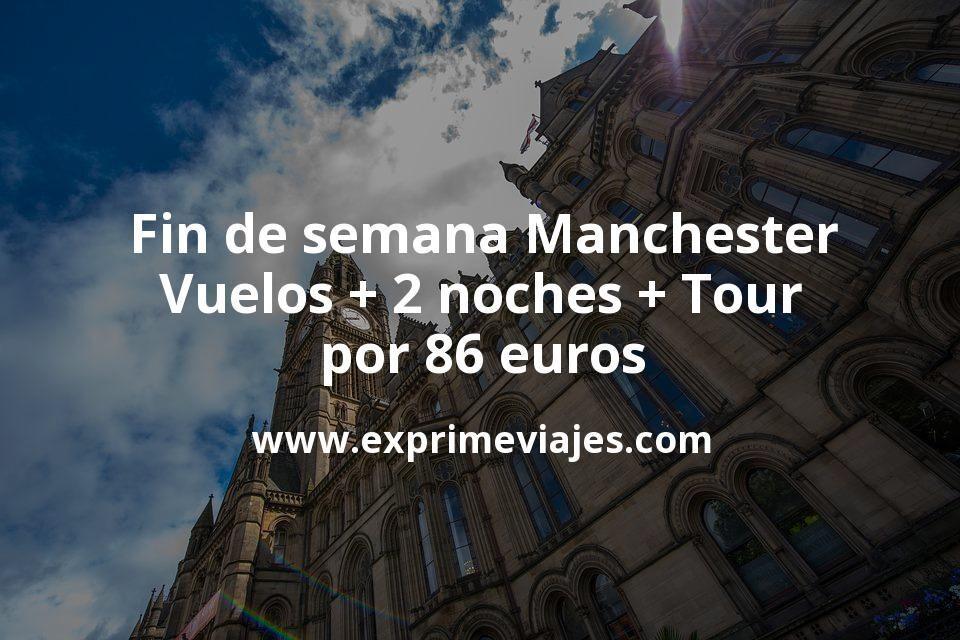 Fin de semana Manchester: Vuelos + 2 noches + Tour por 86euros
