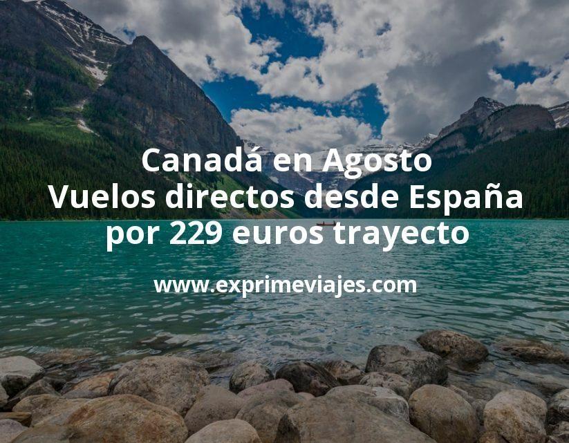 Canadá en Agosto: Vuelos directos desde España por 229euros trayecto