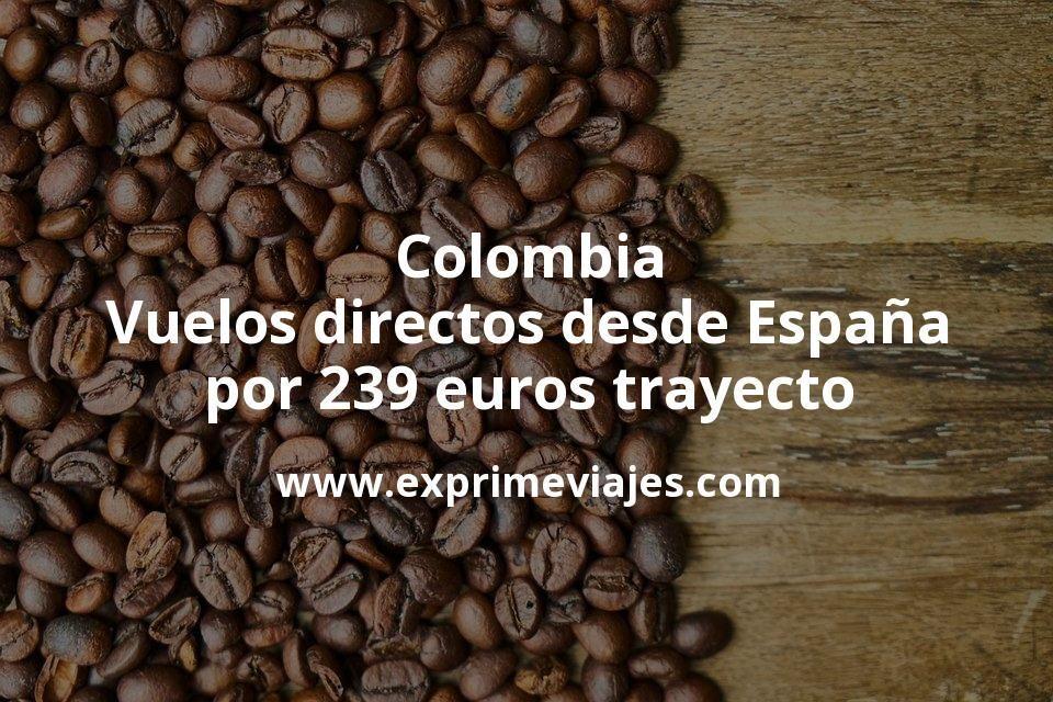 ¡Wow! Colombia: Vuelos directos desde España por 239euros trayecto