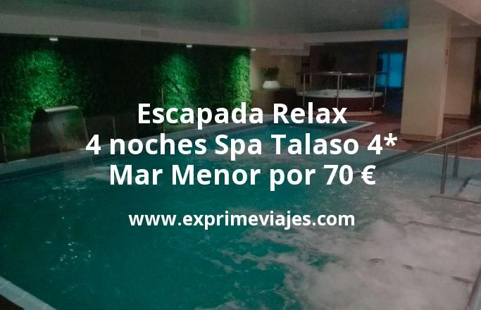 Escapada Relax: 4 noches Spa Talaso 4* Mar Menor por 70 euros p.p