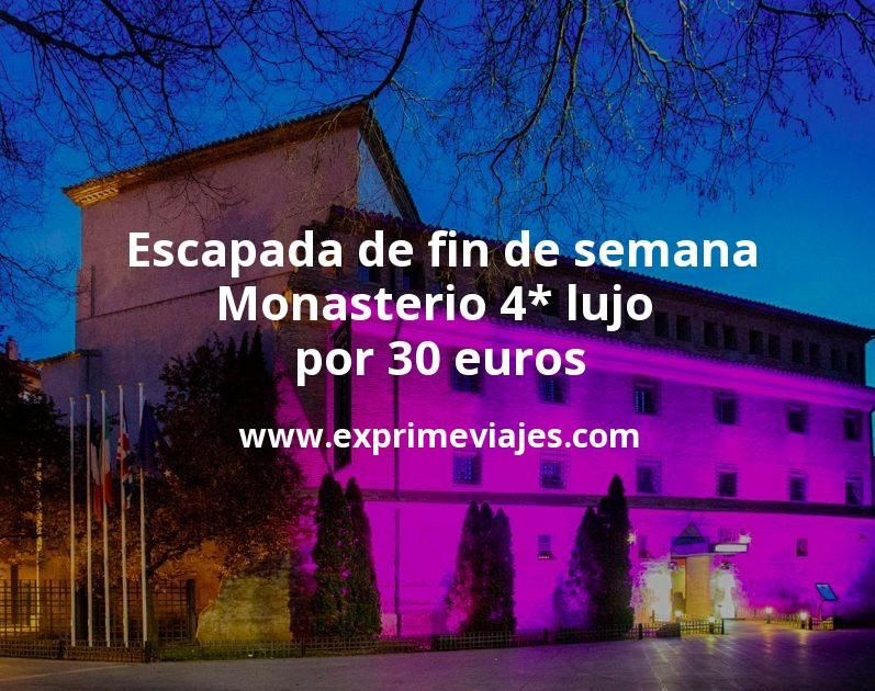 Escapada de fin de semana Monasterio 4* lujo por 30euros p.p/noche