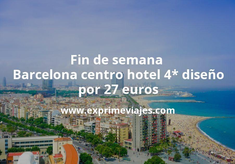 Fin de semana Barcelona centro: Hotel 4* diseño por 28€ p.p/noche
