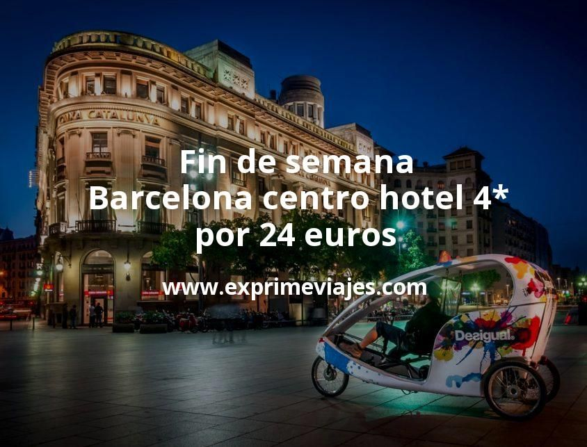 ¡Ganga! Fin de semana Barcelona centro: Hotel 4* por 24€ p.p/noche