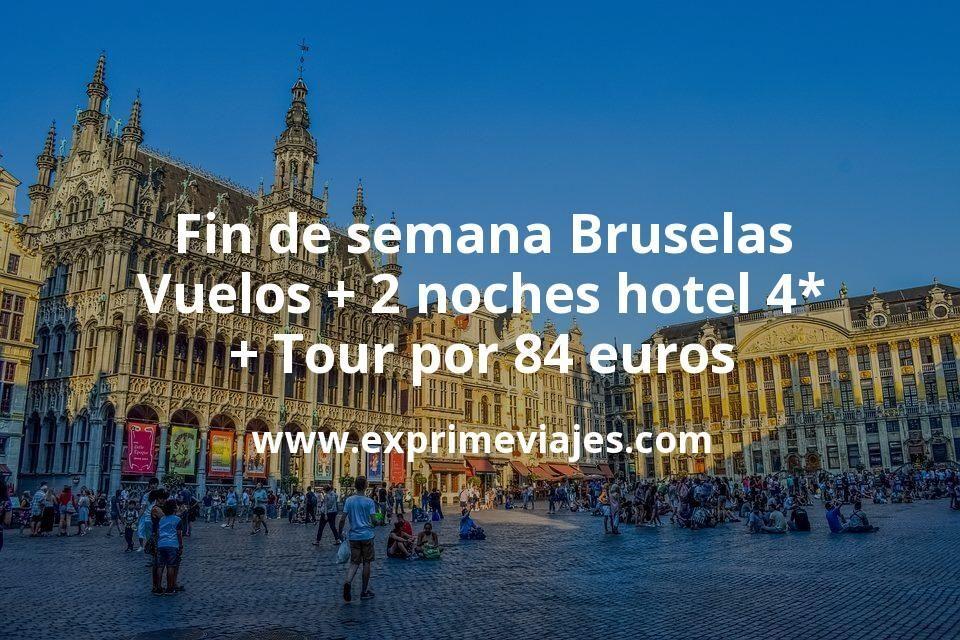 Fin de semana Bruselas: Vuelos + 2 noches hotel 4* + Tour por 84euros