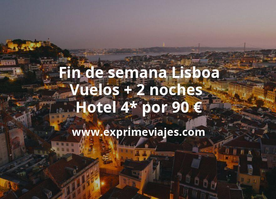 Fin de semana Lisboa: Vuelos + 2 noches hotel 4* por 90euros