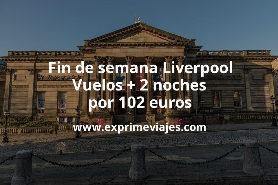 Fin de semana Liverpool: Vuelos + 2 noches por 102euros