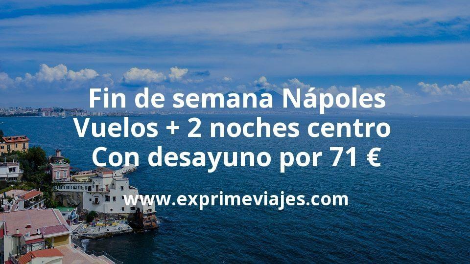 Fin de semana Nápoles: Vuelos + 2 noches centro con desayuno por 71euros
