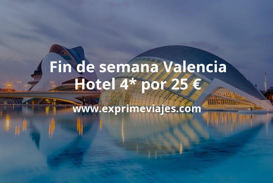 Fin de semana Valencia: Hotel 4* por 25€ p.p/noche