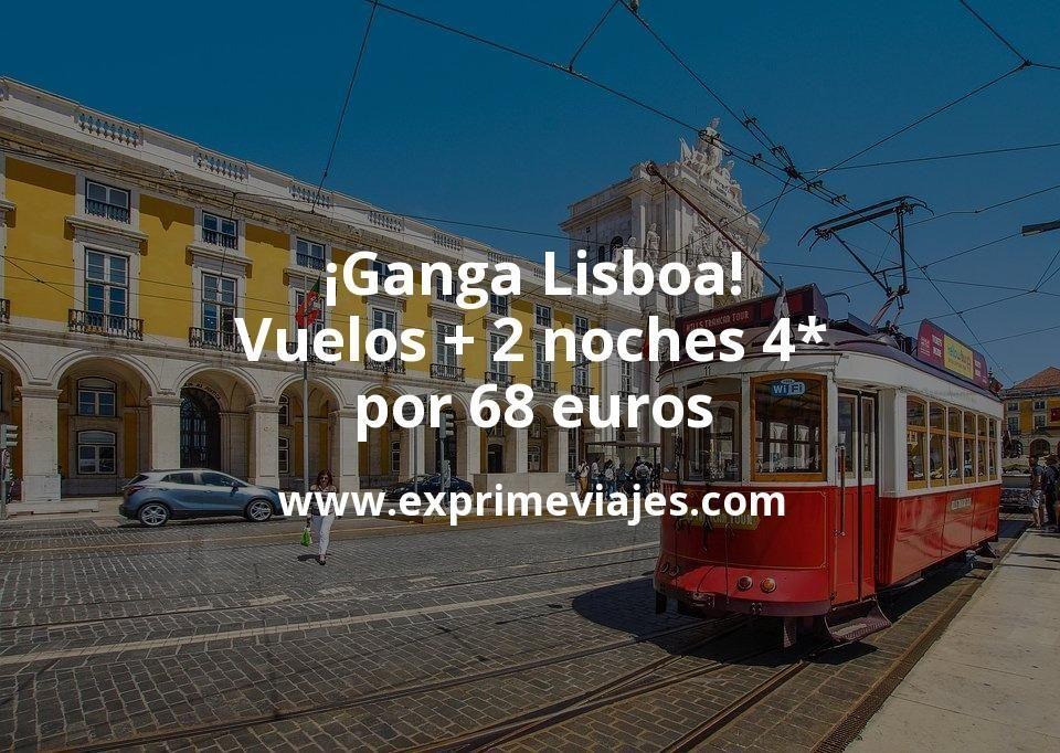 ¡Ganga! Viaje a Lisboa: vuelos + 2 noches 4* por 68euros