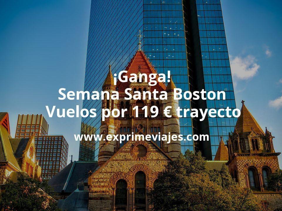 ¡Ganga! Semana Santa Boston: Vuelos por 119euros trayecto