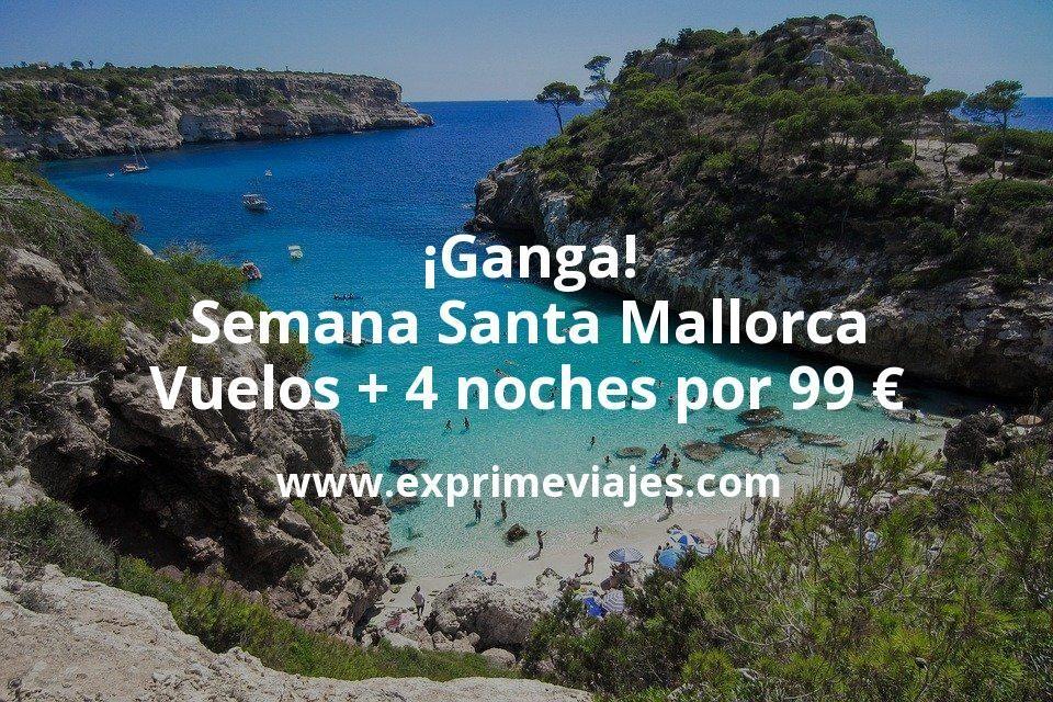 ¡Ganga! Semana Santa Mallorca: Vuelos + 4 noches por 99euros