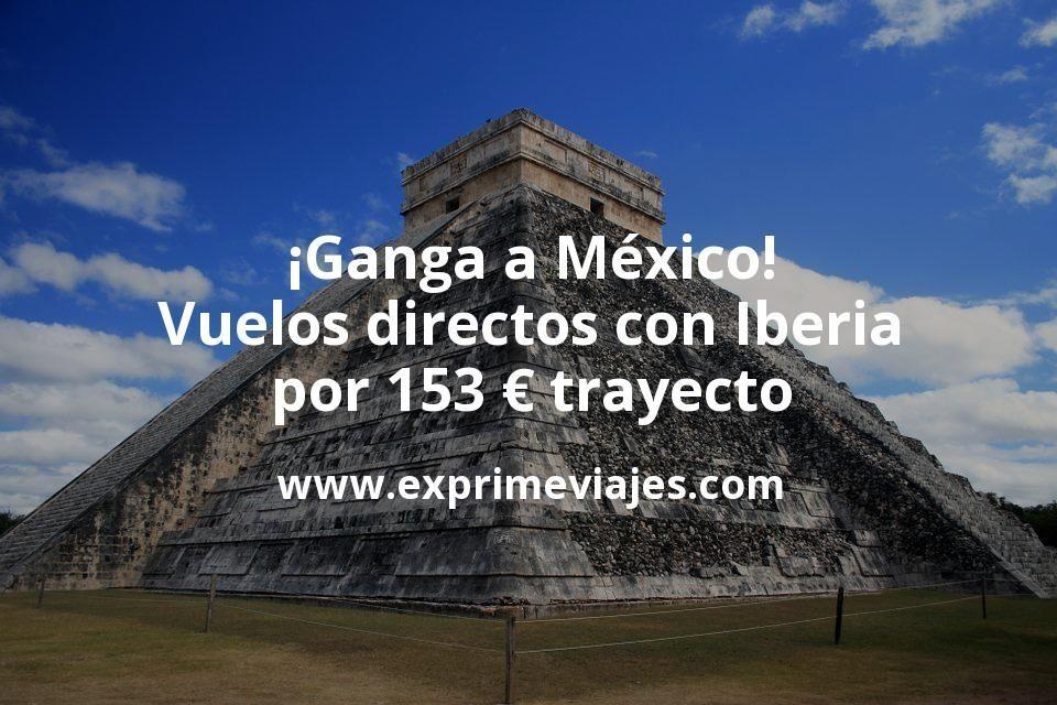 ¡Ganga! Vuelos directos a México con Iberia por 153€ trayecto